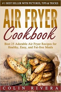 Air Fryer Cookbook Best 25 Adorable Air Fryer Recipes for Healthy, Easy, and Fat-free Meals