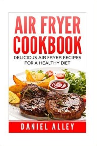 Air Fryer Cookbook Delicious Air Fryer Recipes For A Healthy Diet