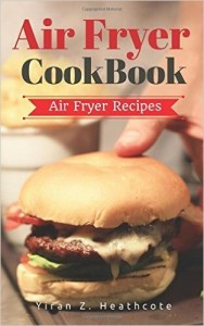 Air Fryer Cookbook Delicious and Favorite recipes