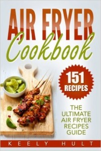 Air Fryer Cookbook The Ultimate Air Fryer Recipes Guide - 151 Recipes