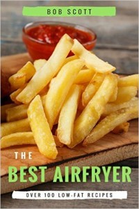 The Best Air Fryer Over 100 Low-Fat Recipes For Healthy Living