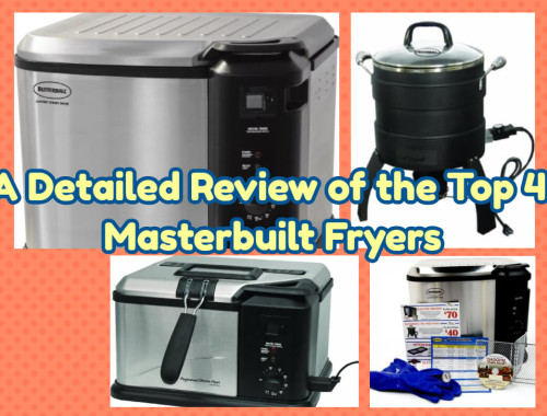 A Detailed Review of the Top 4 Masterbuilt Fryers